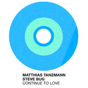Matthias Tanzmann & Steve Bug - Continue to Love