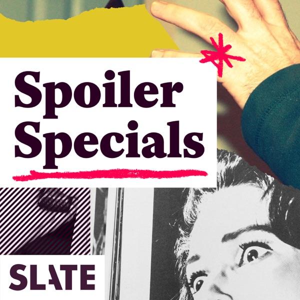 Slate's Spoiler Specials
