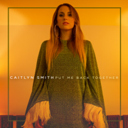 Put Me Back Together - Caitlyn Smith