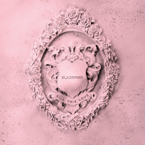 BLACKPINK - KILL THIS LOVE - EP