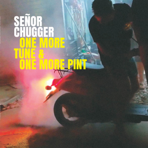 Senor Chugger - Press the Flesh