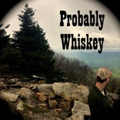 Probably Whiskey - What One Girl Said