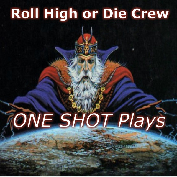 Roll High or Die Crew's One Shot Actual Plays