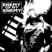 Enemy of My Enemy - Never Again