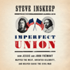 Steve Inskeep - Imperfect Union: How Jessie and John Frémont Mapped the West, Invented Celebrity, and Helped Cause the Civil War (Unabridged)  artwork