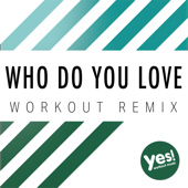 Who Do You Love (Workout Remix)