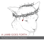 A Lamb Goes Forth: The Passion of Christ in Songs and Hymns - Laestadian Lutheran Church - Laestadian Lutheran Church