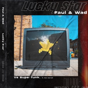 Lucky Star (feat. Ron Carroll) [Faul & Wad Vs. Superfunk] - Single
