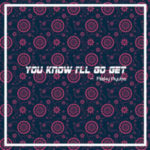 Rizky Ayuba - You Know I'll Go Get
