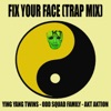 Fix Your Face (Trap Mix) - Single, Ying Yang Twins, Akt Aktion & Odd Squad Family