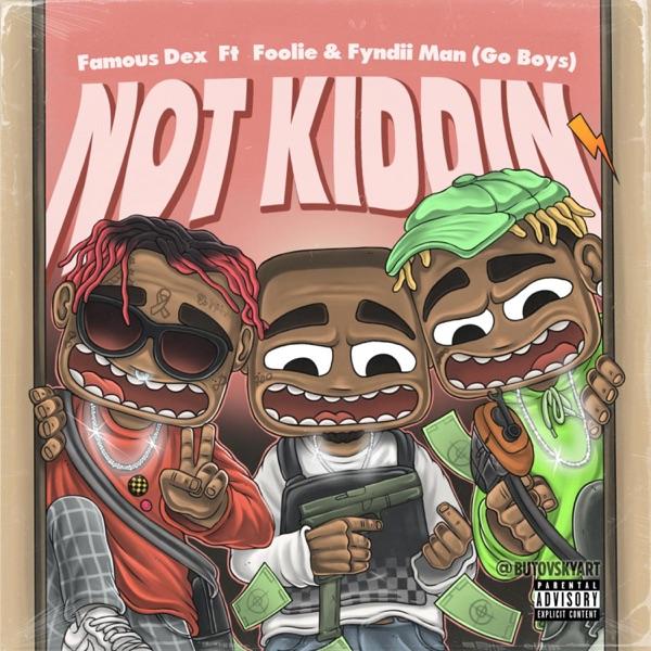 Not Kidding (feat. Famous Dex) - Single