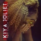 Kiya Juliet - How Could You Play Me