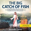 The Big Catch of Fish: A Read Aloud Bible Story Book for Kids - The Easter Story, Retold for Beginners: Inspirational Bedtime Bible Stories for Children, 2 (Unabridged)