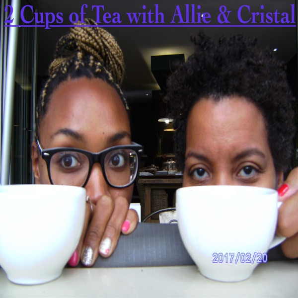 2 Cups of Tea With Allie & Cristal Podcast