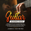 James Haywire - Guitar Exercises: Introducing How You Can Supercharge Your Guitar Skills in as Little as 10 Minutes a Day with 75+ Essential Practical Exercises and Tips (Unabridged)  artwork