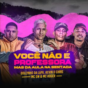 Dj Dollynho da Lapa, MC GW & MC Roger - Você Não É Professora Mas Dá Aula na Sentada feat. Kevin O Chris