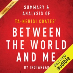 Between the World and Me by Ta-Nehisi Coates: Summary & Analysis (Unabridged)