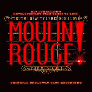 Original Broadway Cast of Moulin Rouge! The Musical - Moulin Rouge! The Musical (Original Broadway Cast Recording)