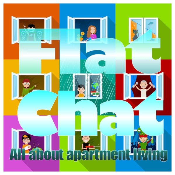 Flat Chat Wrap #18 - the joys of apartment living (no, really!)