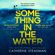 Catherine Steadman - Something in the Water (Unabridged)