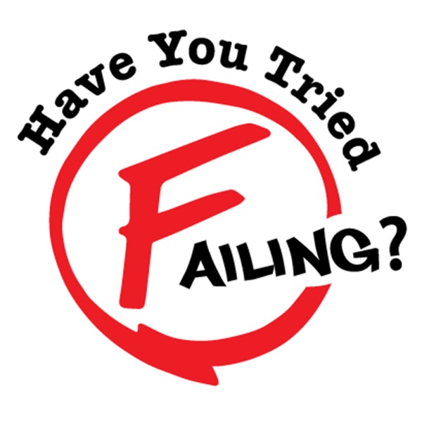 HAVE YOU TRIED FAILING?