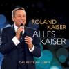 Roland Kaiser - Alles Kaiser (Das Beste am Leben) Grafik