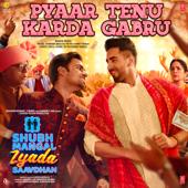 "Pyaar Tenu Karda Gabru (From ""Shubh Mangal Zyada Saavdhan"")"