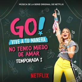 Original Cast of Go! Vive A Tu Manera – Go! Vive A Tu Manera. No Tengo Miedo De Amar (Soundtrack from the Netflix Original Series) [iTunes Plus M4A]