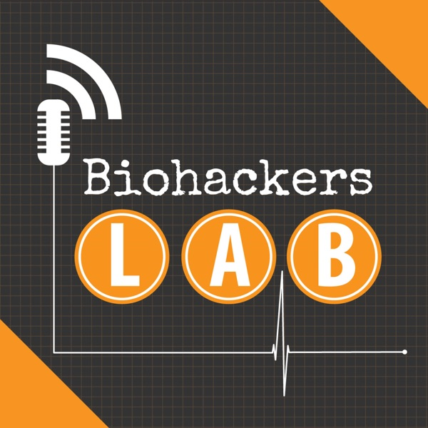 Biohackers Lab: Health Show for How to Live Your Best Life