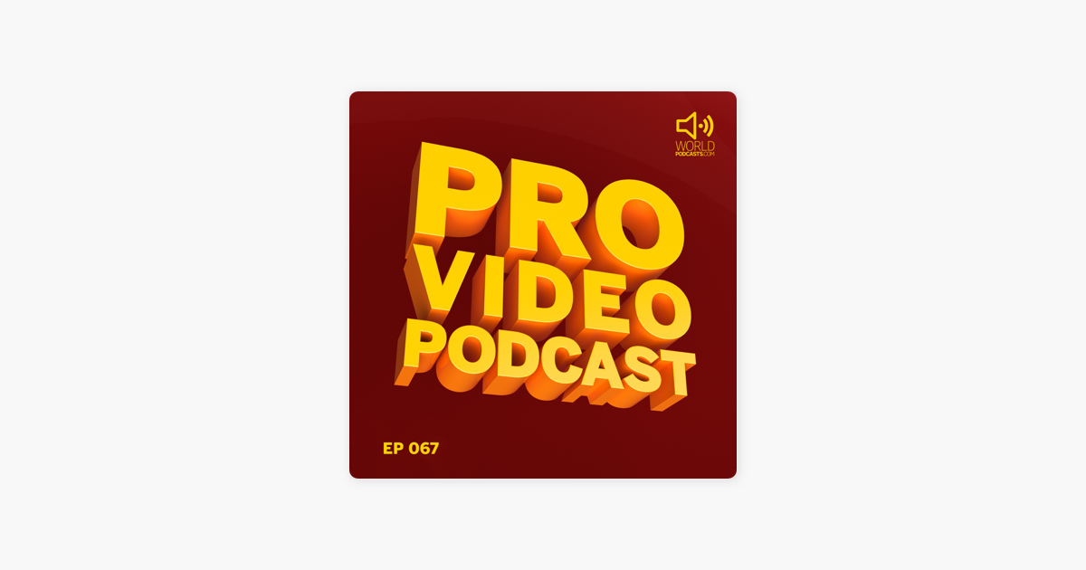 Pro Video Podcast: Pro Video Podcast 67: Andy Needham