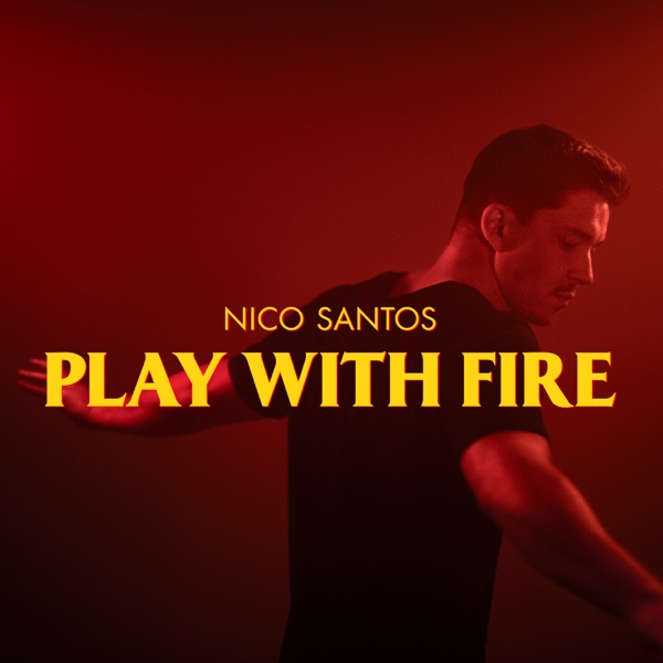 NICO SANTOS PLAY WITH FIRE