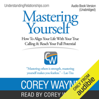 Mastering Yourself: How to Align Your Life with Your True Calling & Reach Your Full Potential (Unabridged)