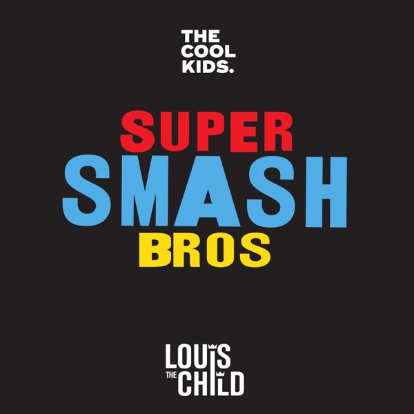 Super Smash Bros (feat. Louis The Child) - Single