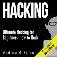 Andrew Mckinnon - Hacking: Ultimate Hacking for Beginners, How to Hack (Unabridged) artwork