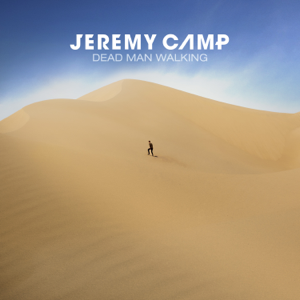 Dead Man Walking - Jeremy Camp