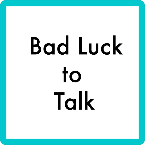 Bad Luck to Talk