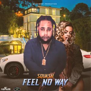 SQUASH - Feel No Way