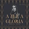 Gabriela Rocha - A Ele a Glória (Ao Vivo) artwork