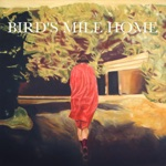 Bird's Mile Home - Here and Now