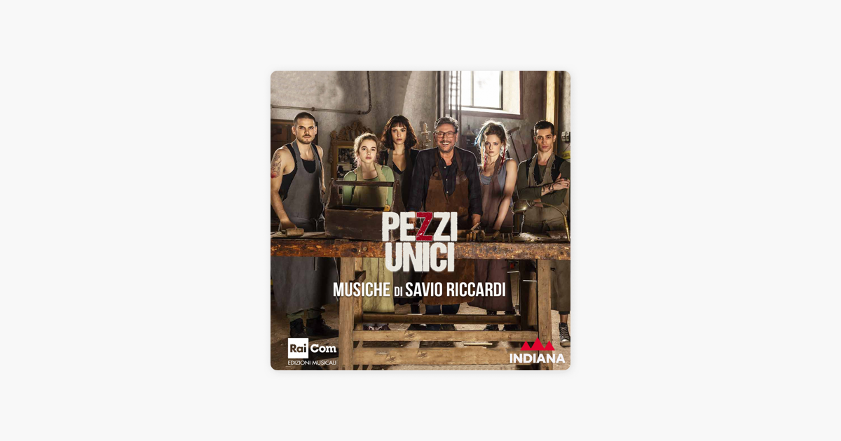 Pezzi Unici Colonna Sonora Originale Dalla Serie Tv By Savio Riccardi On Apple Music
