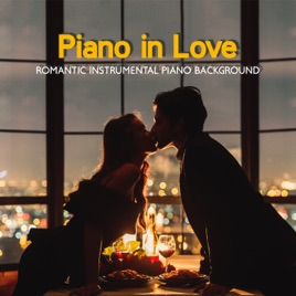 8980435e8f3c7 Piano in Love – Romantic Instrumental Piano Background: Date Night, Candle  Light Dinner, Carefree Moments by Paris Restaurant Piano Music Masters