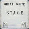 Stage, Great White