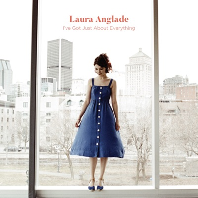 Laura Anglade – I've Got Just About Everything