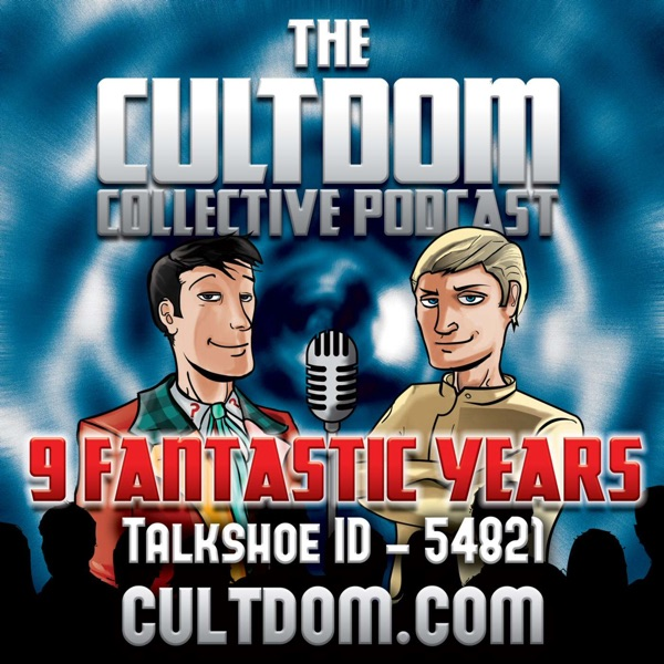 Ep. 354 - The Cultdom Collective Podcast - 10 Sorry Years!