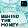 Behind the Money with the Financial Times