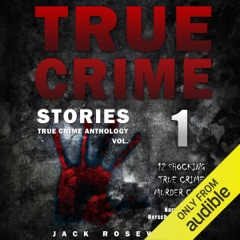 True Crime Stories: 12 Shocking True Crime Murder Cases: True Crime Anthology, Vol. 1 (Unabridged)