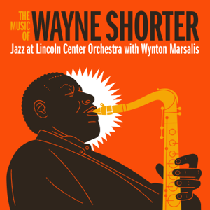 Jazz at Lincoln Center Orchestra & Wynton Marsalis - The Music of Wayne Shorter feat. Wayne Shorter