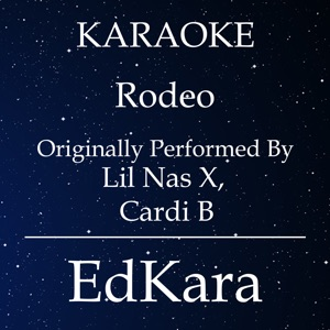 EdKara - Rodeo (Originally Performed by Lil Nas X, Cardi B) [Karaoke No Guide Melody Version]
