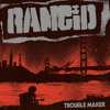 Rancid - Trouble Maker (Deluxe Edition) artwork