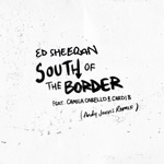 songs like South of the Border (feat. Camila Cabello & Cardi B) [Andy Jarvis Remix]